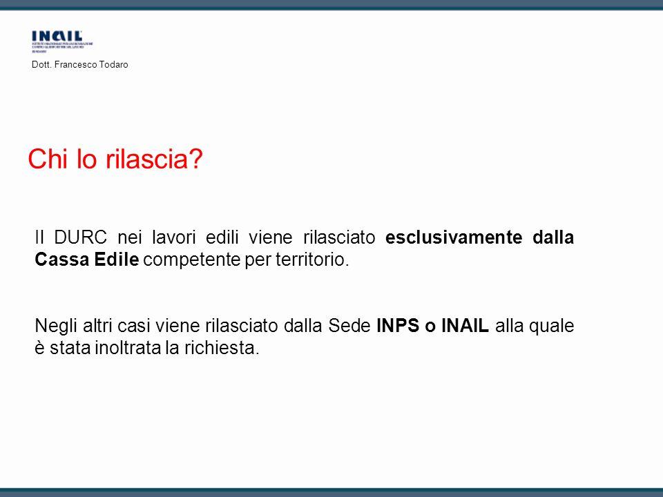 Dott. Francesco Todaro Chi lo rilascia Il DURC nei lavori edili viene rilasciato esclusivamente dalla Cassa Edile competente per territorio.
