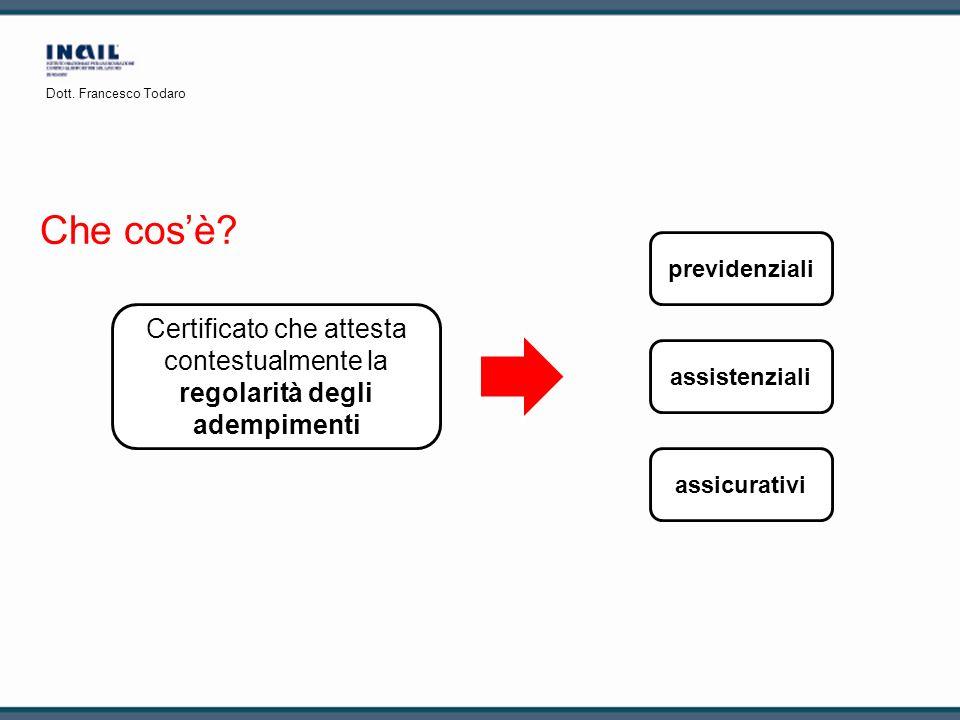 Dott. Francesco Todaro Che cos'è previdenziali. Certificato che attesta contestualmente la regolarità degli adempimenti.