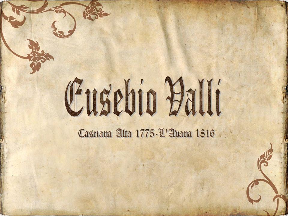 Eusebio Valli Casciana Alta 1775-L Avana 1816