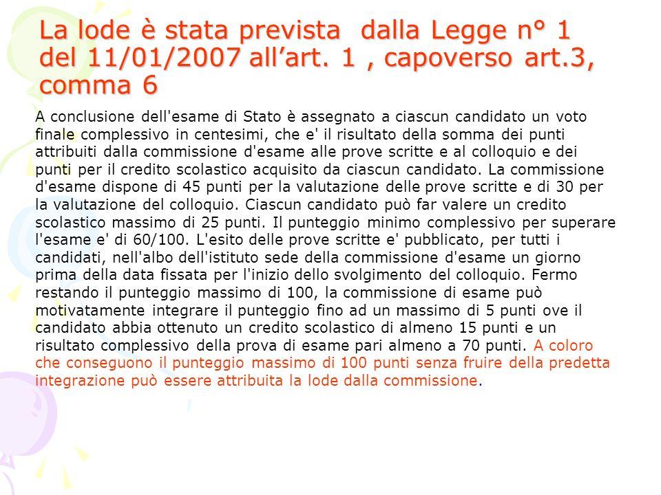 La lode è stata prevista dalla Legge n° 1 del 11/01/2007 all'art