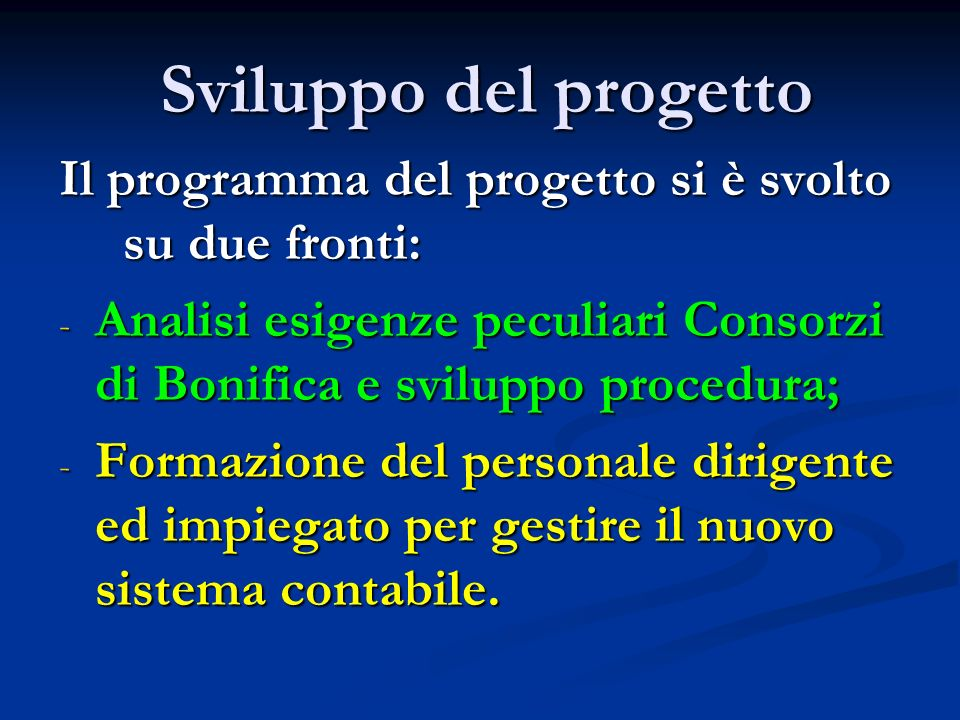 Sviluppo del progetto Il programma del progetto si è svolto su due fronti: Analisi esigenze peculiari Consorzi di Bonifica e sviluppo procedura;