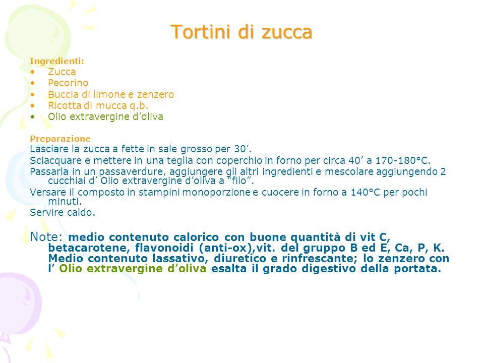 Tortini di zuccaIngredienti: Zucca. Pecorino. Buccia di limone e zenzero. Ricotta di mucca q.b. Olio extravergine d'oliva.