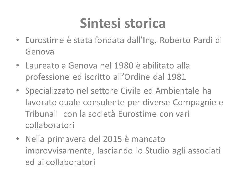 Sintesi storica Eurostime è stata fondata dall'Ing. Roberto Pardi di Genova.