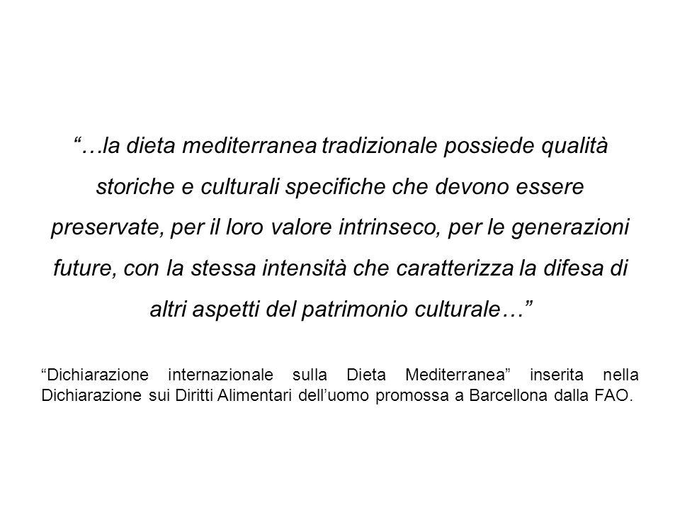 …la dieta mediterranea tradizionale possiede qualità storiche e culturali specifiche che devono essere preservate, per il loro valore intrinseco, per le generazioni future, con la stessa intensità che caratterizza la difesa di altri aspetti del patrimonio culturale…
