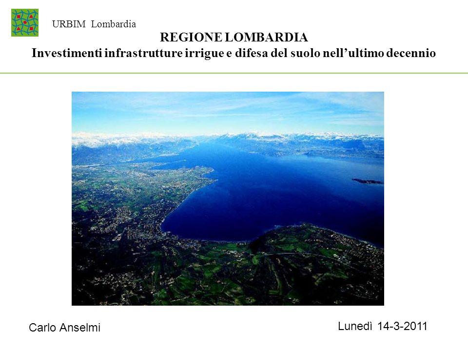 URBIM Lombardia REGIONE LOMBARDIA Investimenti infrastrutture irrigue e difesa del suolo nell'ultimo decennio.