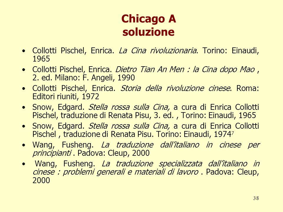 Chicago A soluzione Collotti Pischel, Enrica. La Cina rivoluzionaria. Torino: Einaudi, 1965.