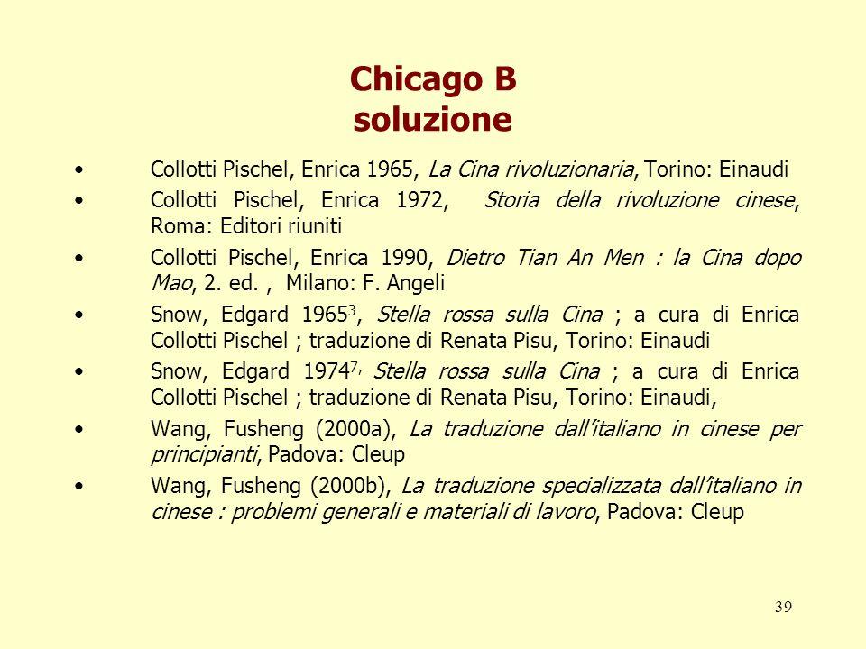 Chicago B soluzione Collotti Pischel, Enrica 1965, La Cina rivoluzionaria, Torino: Einaudi.
