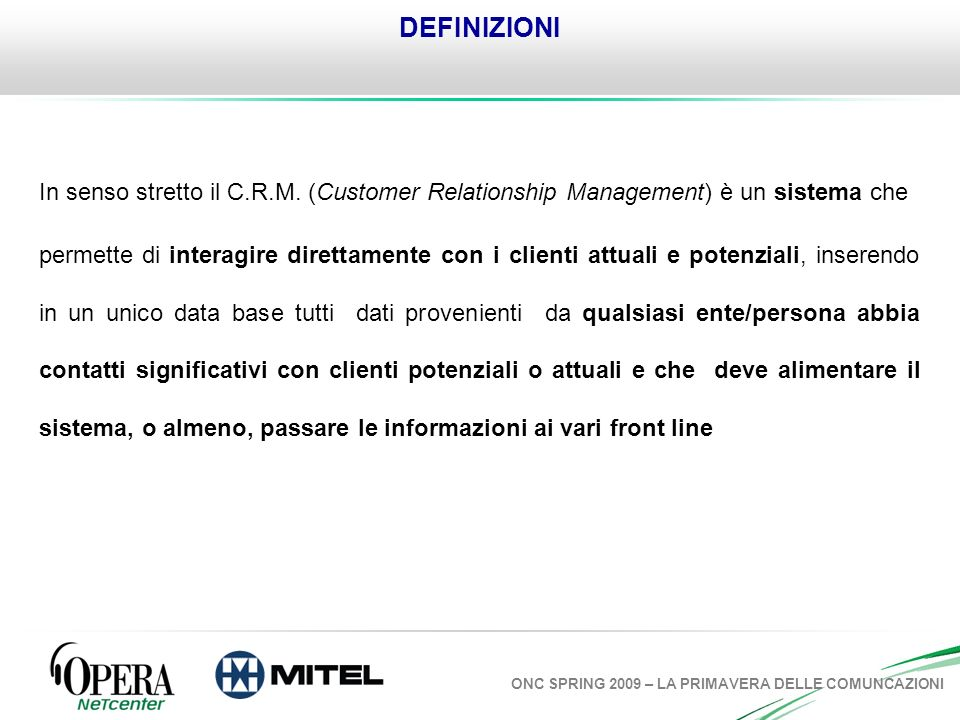 DEFINIZIONIIn senso stretto il C.R.M. (Customer Relationship Management) è un sistema che.