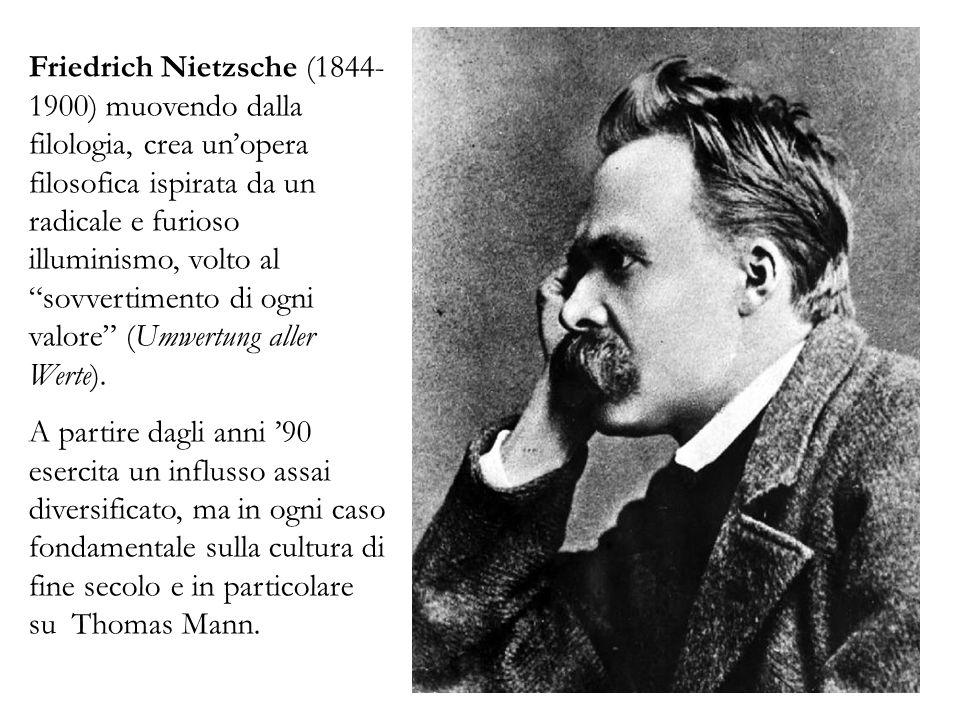 Friedrich Nietzsche (1844-1900) muovendo dalla filologia, crea un'opera filosofica ispirata da un radicale e furioso illuminismo, volto al sovvertimento di ogni valore (Umwertung aller Werte).