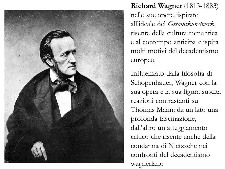 Richard Wagner (1813-1883) nelle sue opere, ispirate all'ideale del Gesamtkunstwerk, risente della cultura romantica e al contempo anticipa e ispira molti motivi del decadentismo europeo.