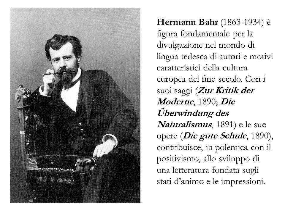 Hermann Bahr (1863-1934) è figura fondamentale per la divulgazione nel mondo di lingua tedesca di autori e motivi caratteristici della cultura europea del fine secolo.