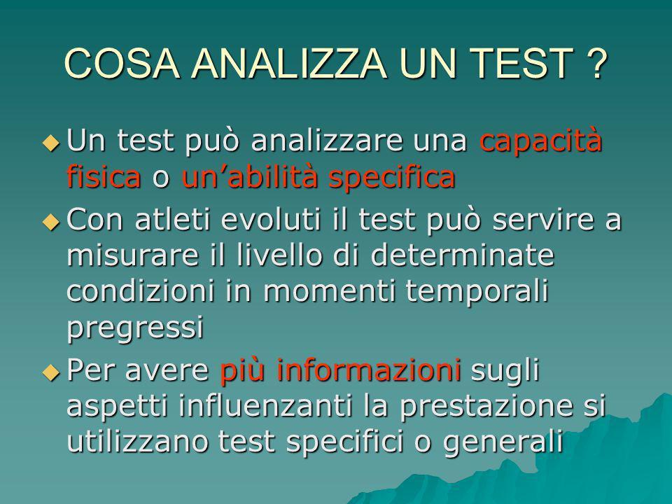 COSA ANALIZZA UN TEST Un test può analizzare una capacità fisica o un'abilità specifica.