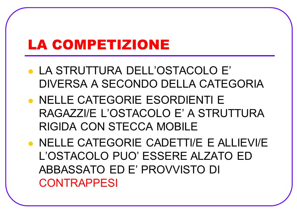 LA COMPETIZIONELA STRUTTURA DELL'OSTACOLO E' DIVERSA A SECONDO DELLA CATEGORIA.
