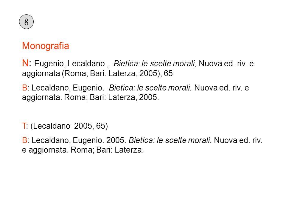 8 Monografia. N: Eugenio, Lecaldano , Bietica: le scelte morali, Nuova ed. riv. e aggiornata (Roma; Bari: Laterza, 2005), 65.