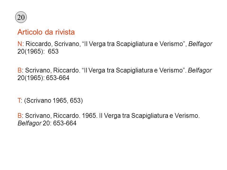 20 Articolo da rivista. N: Riccardo, Scrivano, Il Verga tra Scapigliatura e Verismo , Belfagor 20(1965): 653.
