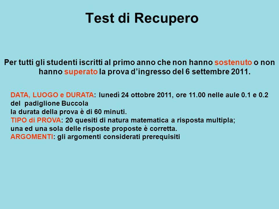 Test di Recupero Per tutti gli studenti iscritti al primo anno che non hanno sostenuto o non hanno superato la prova d'ingresso del 6 settembre 2011.