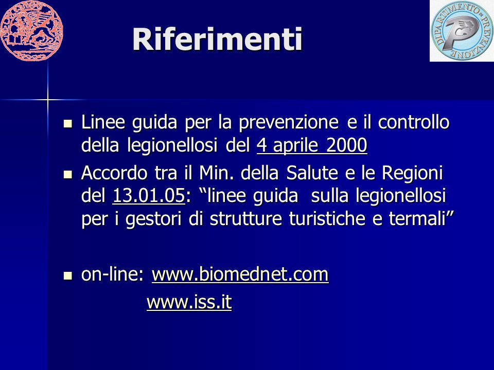 Riferimenti Linee guida per la prevenzione e il controllo della legionellosi del 4 aprile 2000.