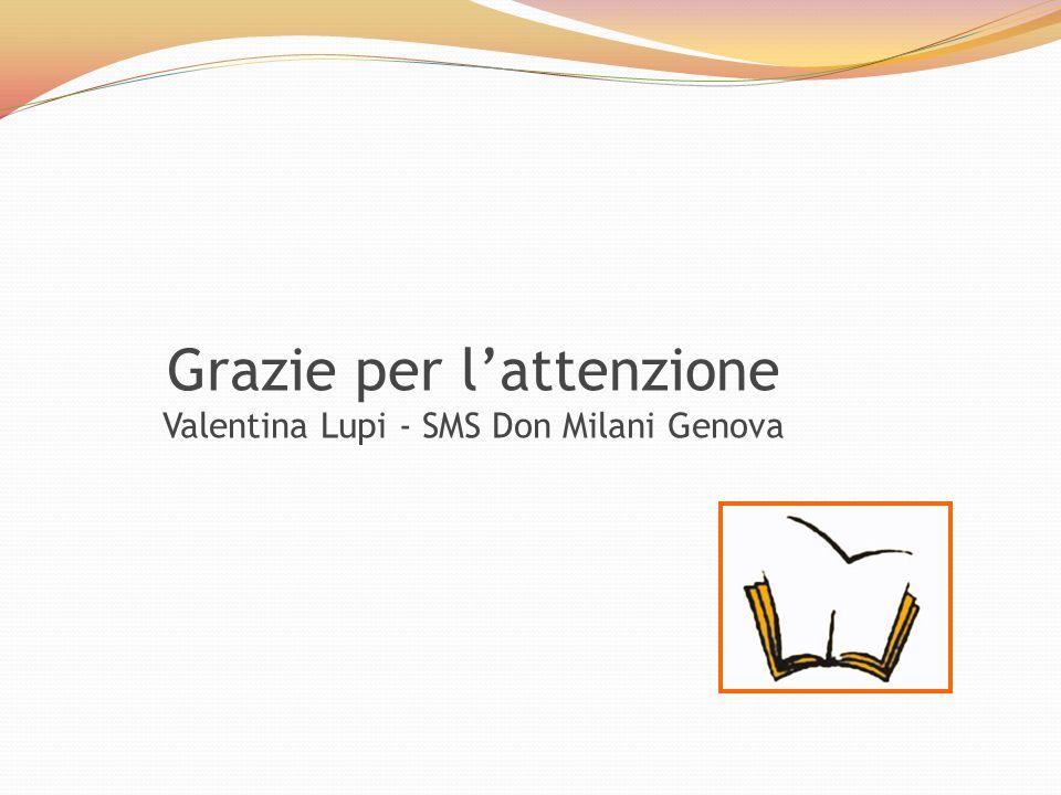 Grazie per l'attenzione Valentina Lupi - SMS Don Milani Genova