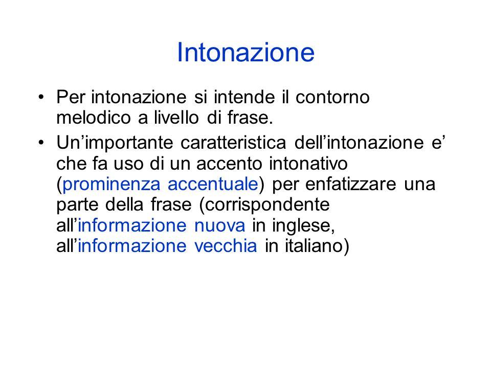 Intonazione Per intonazione si intende il contorno melodico a livello di frase.