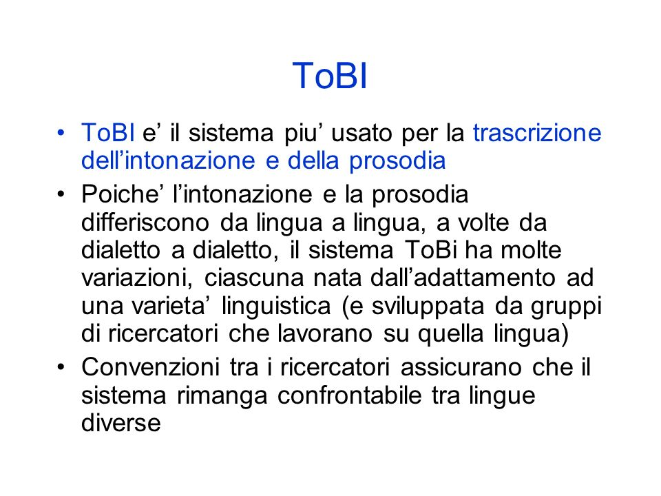 ToBI ToBI e' il sistema piu' usato per la trascrizione dell'intonazione e della prosodia.