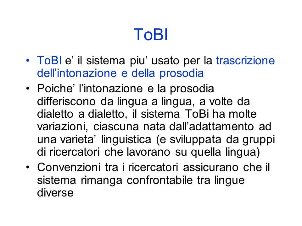 ToBIToBI e' il sistema piu' usato per la trascrizione dell'intonazione e della prosodia.