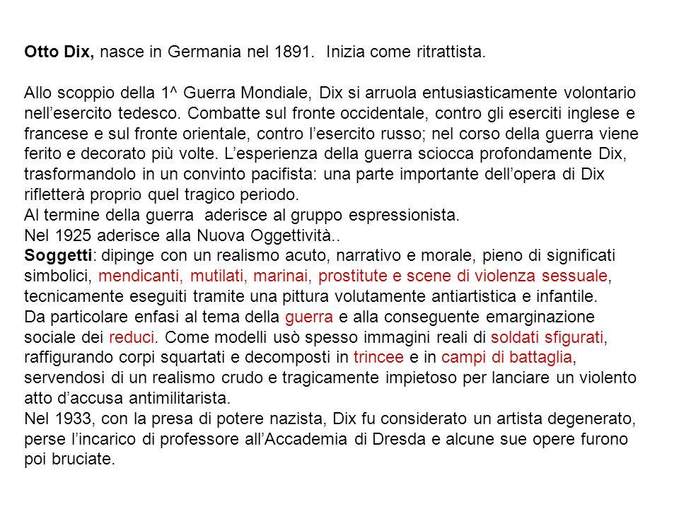 Otto Dix, nasce in Germania nel 1891. Inizia come ritrattista.