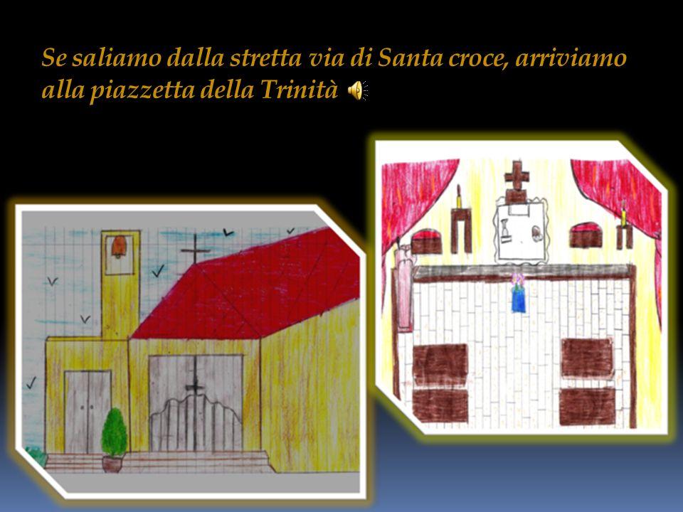 Se saliamo dalla stretta via di Santa croce, arriviamo alla piazzetta della Trinità