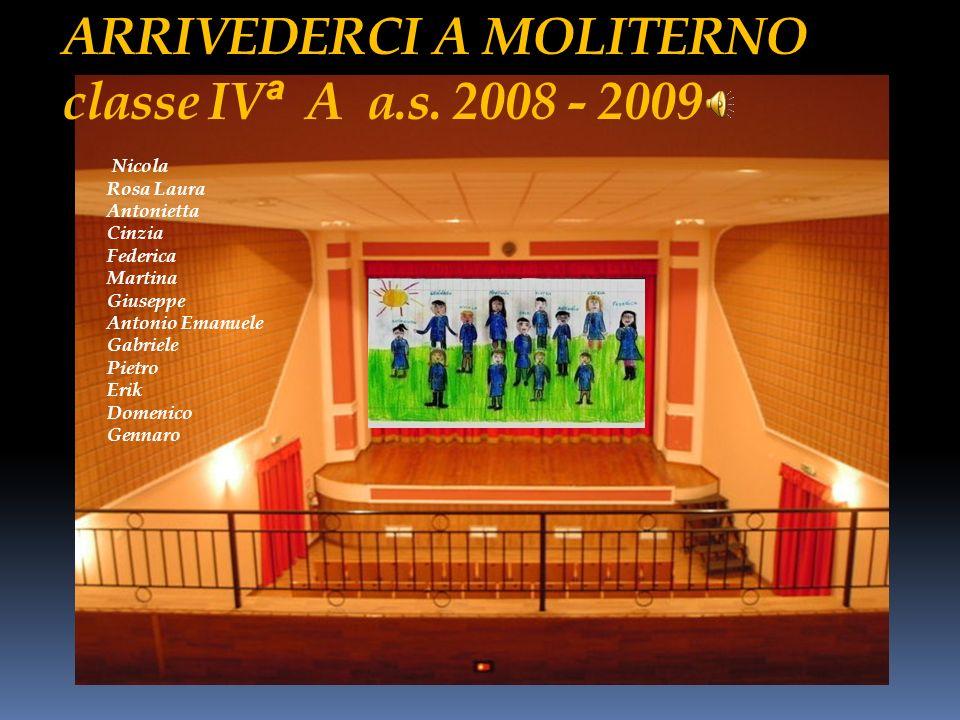 ARRIVEDERCI A MOLITERNO classe IVª A a.s. 2008 - 2009