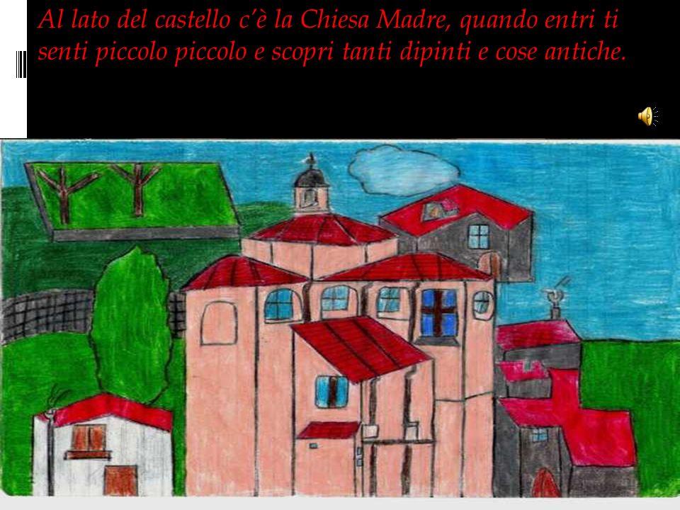 Al lato del castello c'è la Chiesa Madre, quando entri ti senti piccolo piccolo e scopri tanti dipinti e cose antiche.