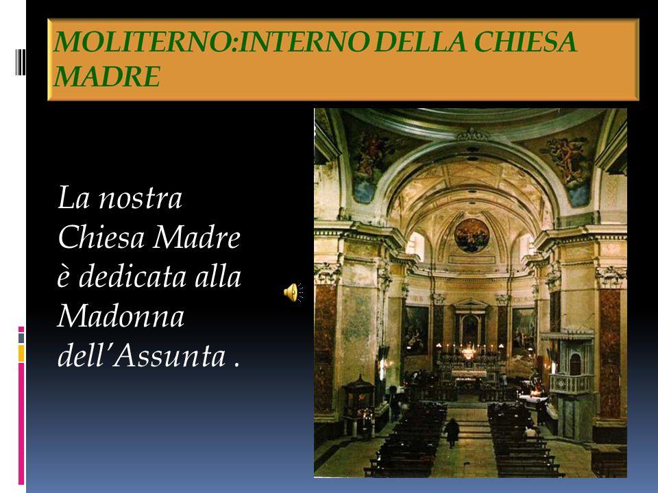 La nostra Chiesa Madre è dedicata alla Madonna dell'Assunta .