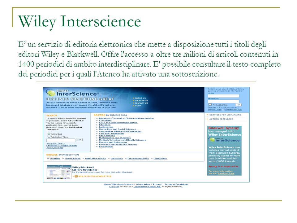 Wiley Interscience E' un servizio di editoria elettronica che mette a disposizione tutti i titoli degli editori Wiley e Blackwell.