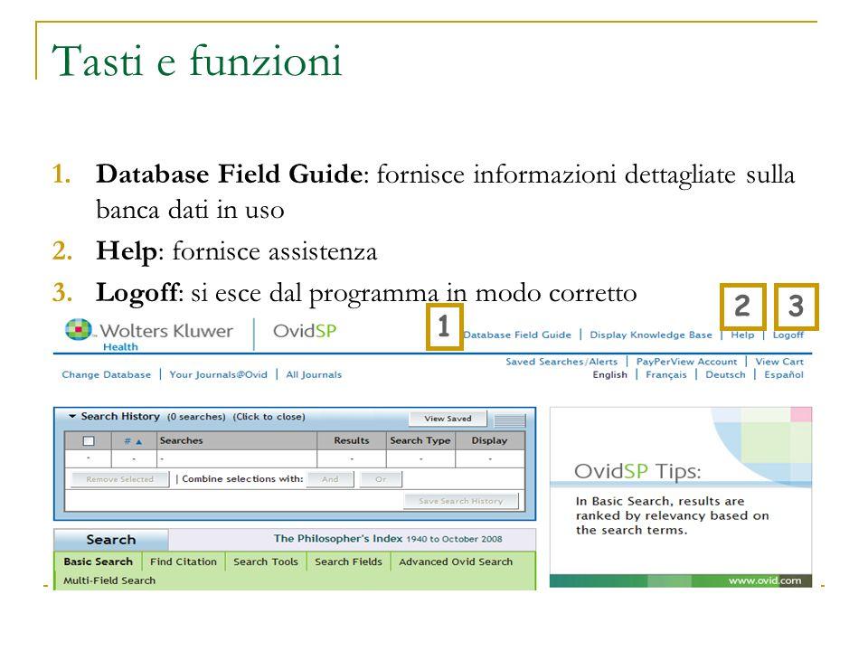 Tasti e funzioni Database Field Guide: fornisce informazioni dettagliate sulla banca dati in uso. Help: fornisce assistenza.