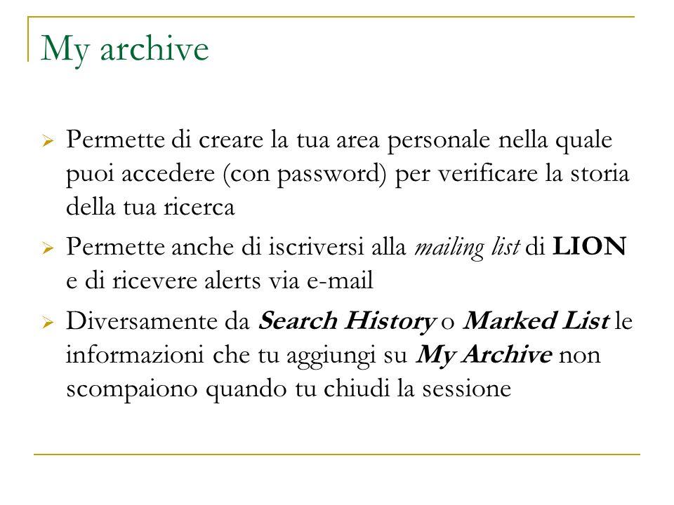 My archive Permette di creare la tua area personale nella quale puoi accedere (con password) per verificare la storia della tua ricerca.