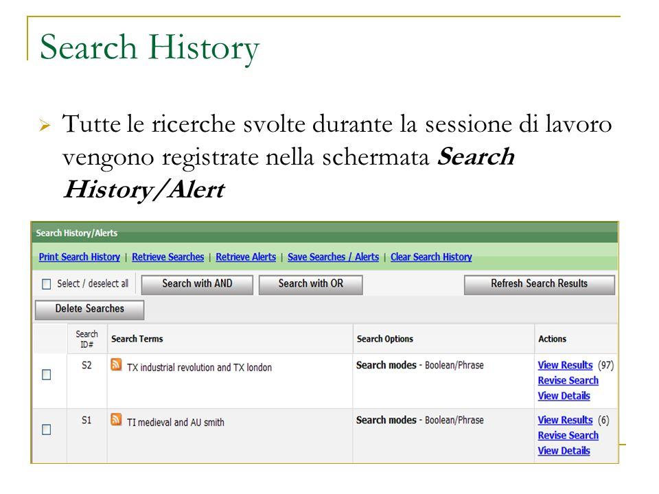 Search History Tutte le ricerche svolte durante la sessione di lavoro vengono registrate nella schermata Search History/Alert.