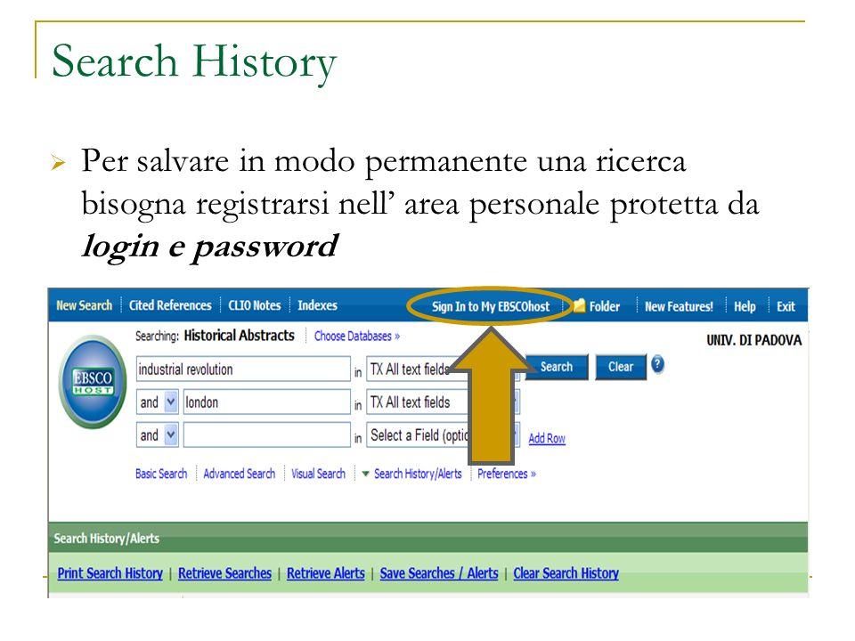 Search History Per salvare in modo permanente una ricerca bisogna registrarsi nell' area personale protetta da login e password.