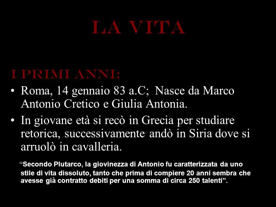 LA VITA I primi anni: Roma, 14 gennaio 83 a.C; Nasce da Marco Antonio Cretico e Giulia Antonia.
