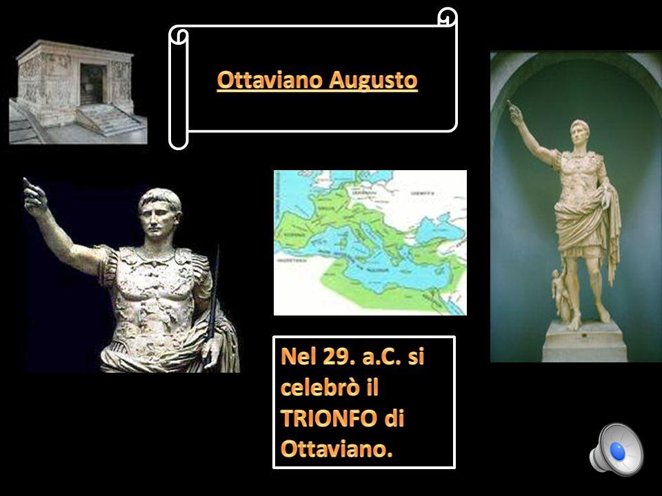 Ottaviano Augusto Nel 29. a.C. si celebrò il TRIONFO di Ottaviano.