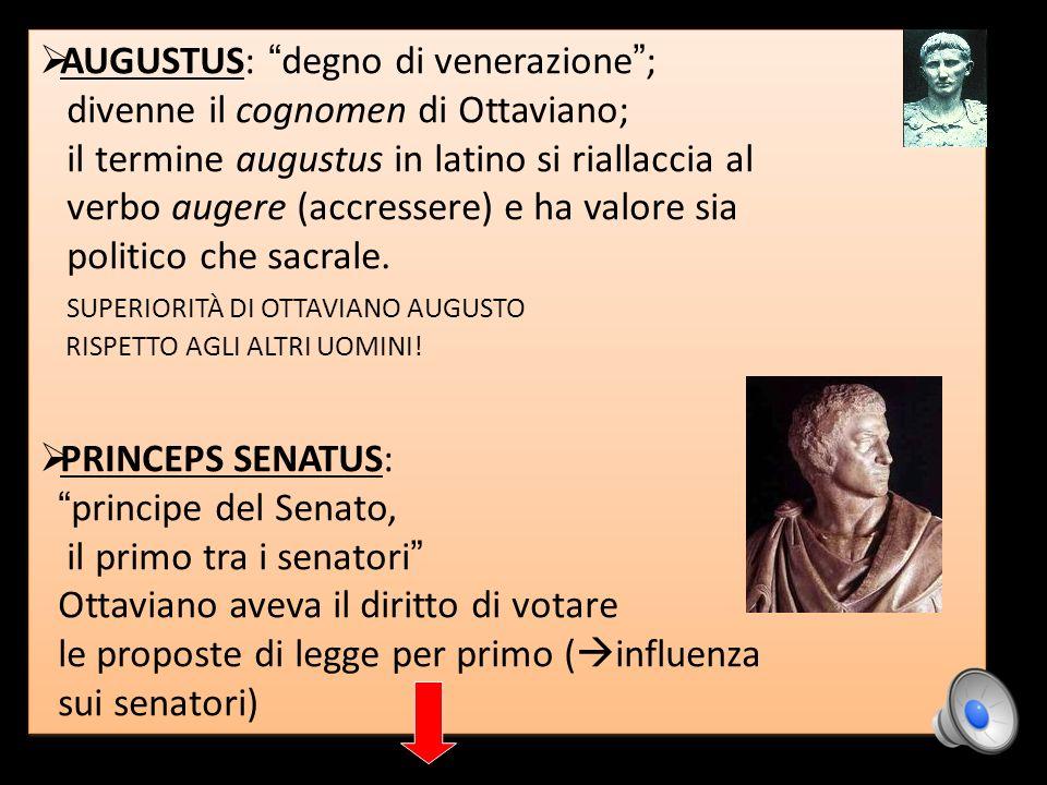 AUGUSTUS: degno di venerazione ; divenne il cognomen di Ottaviano;