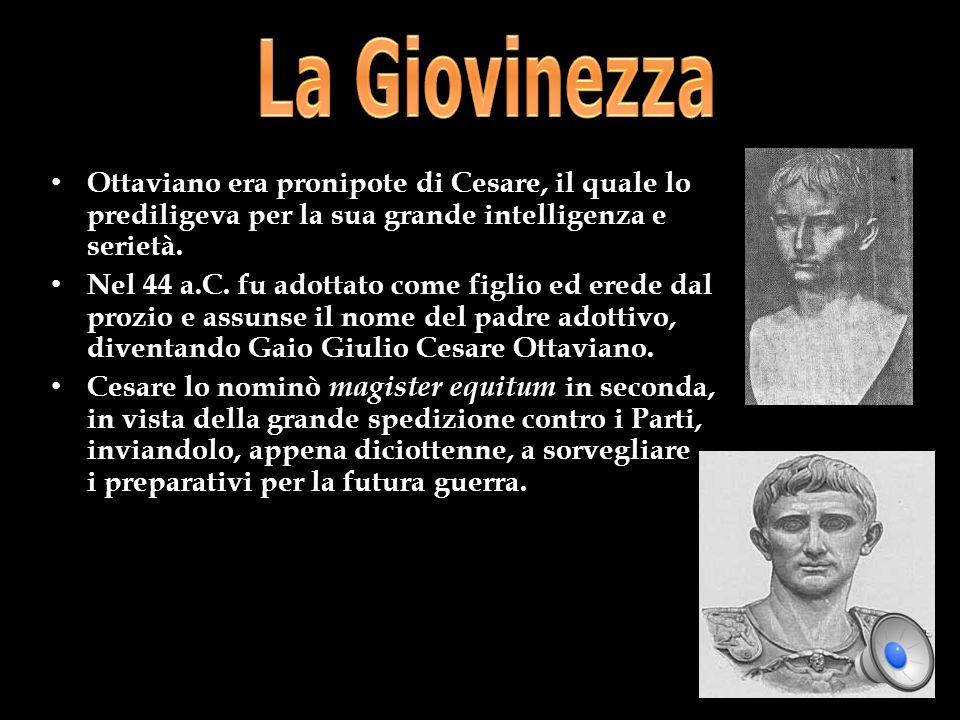 La Giovinezza Ottaviano era pronipote di Cesare, il quale lo prediligeva per la sua grande intelligenza e serietà.