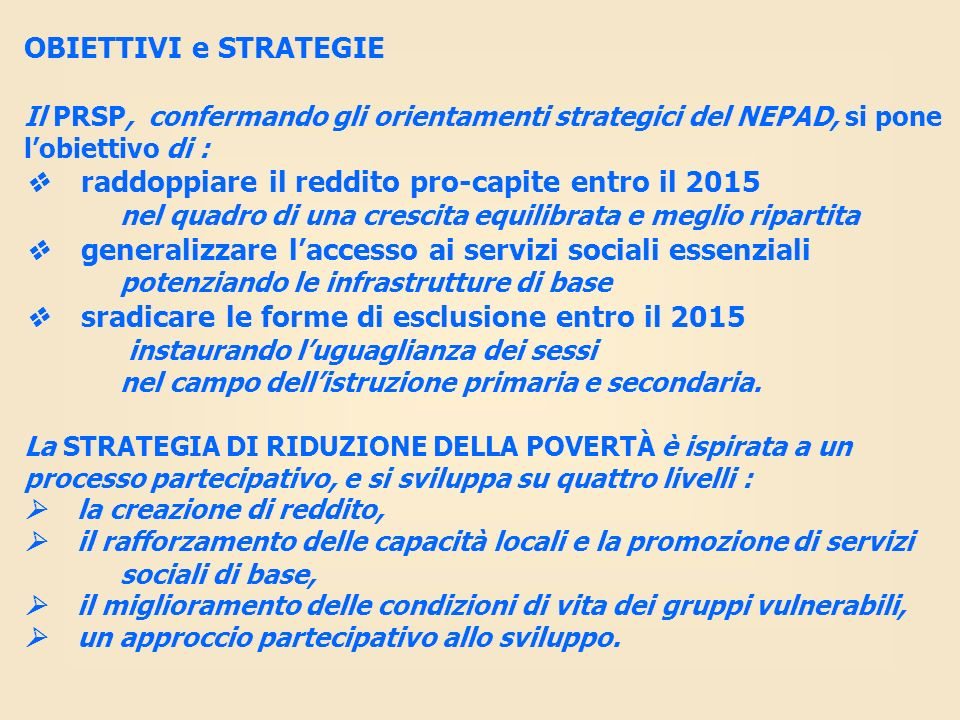 OBIETTIVI e STRATEGIEIl PRSP, confermando gli orientamenti strategici del NEPAD, si pone l'obiettivo di :