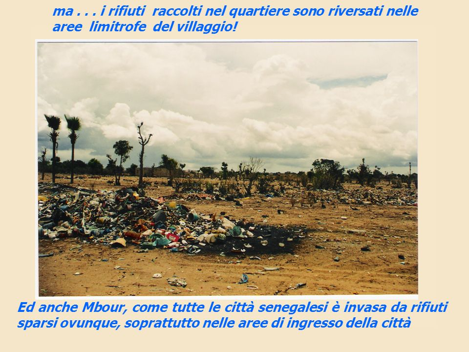 ma . . . i rifiuti raccolti nel quartiere sono riversati nelle aree limitrofe del villaggio!