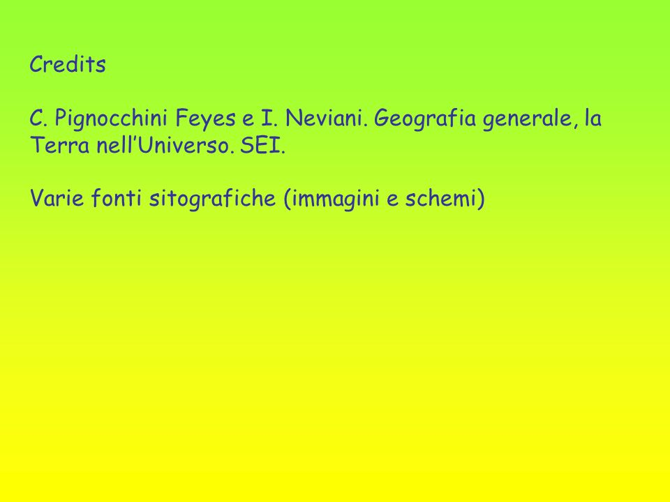 Credits C. Pignocchini Feyes e I. Neviani. Geografia generale, la Terra nell'Universo.