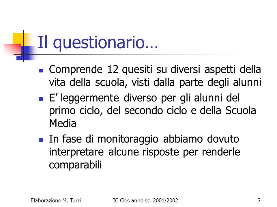 Il questionario… Comprende 12 quesiti su diversi aspetti della vita della scuola, visti dalla parte degli alunni.