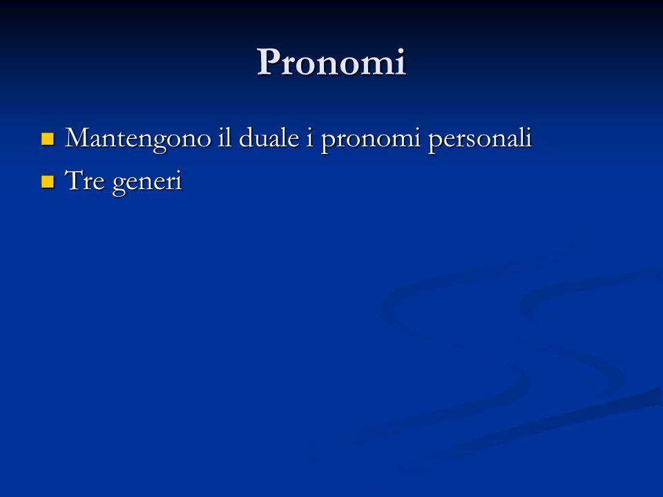 Pronomi Mantengono il duale i pronomi personali Tre generi