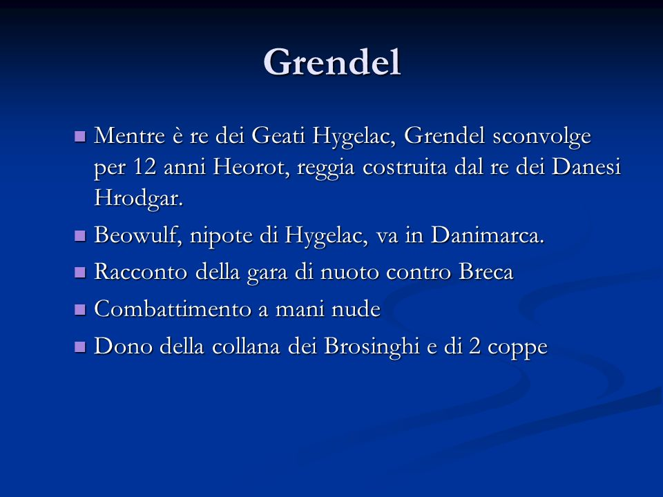 Grendel Mentre è re dei Geati Hygelac, Grendel sconvolge per 12 anni Heorot, reggia costruita dal re dei Danesi Hrodgar.