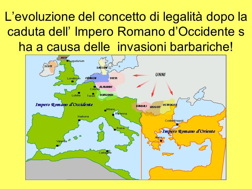 L'evoluzione del concetto di legalità dopo la caduta dell' Impero Romano d'Occidente s ha a causa delle invasioni barbariche!