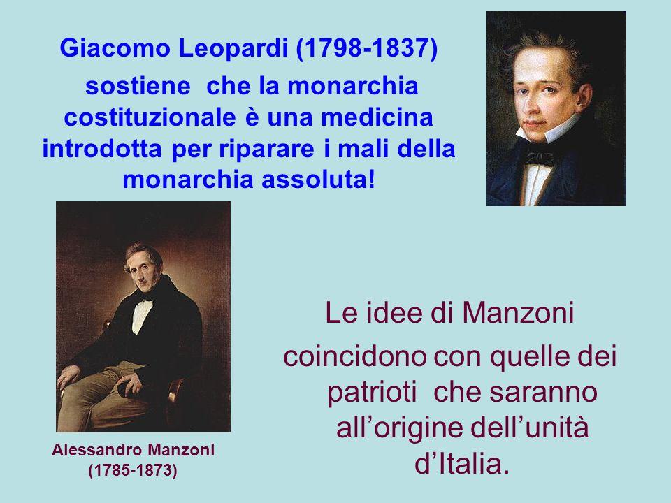 Giacomo Leopardi (1798-1837) sostiene che la monarchia costituzionale è una medicina introdotta per riparare i mali della monarchia assoluta!