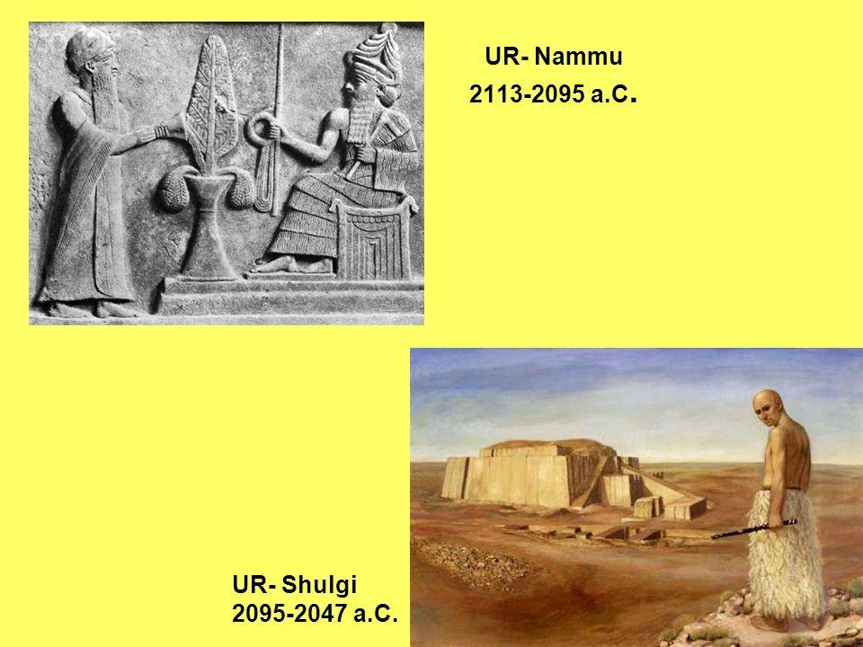 UR- Nammu 2113-2095 a.C. UR- Shulgi 2095-2047 a.C.