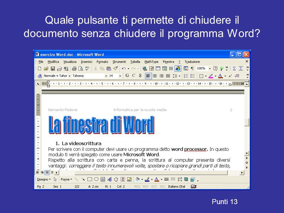Quale pulsante ti permette di chiudere il documento senza chiudere il programma Word