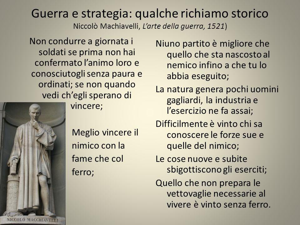 Guerra e strategia: qualche richiamo storico Niccolò Machiavelli, L'arte della guerra, 1521)